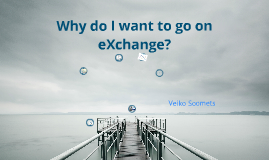 Copy of Why do I want to go on eXchange?