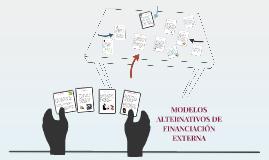 MODELOS ALTERNATIVOS DE FINANCIACIÓN EXTERNA