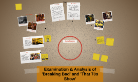 Examination of 'Breaking Bad' and 'That 70s Show'