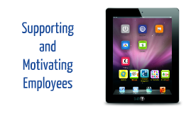 Supporting and Motivating Employees