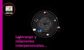 Copy of Liderazgo y relaciones interpersonales.
