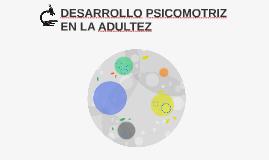 DESARROLLO PSICOMOTRIZ EN LA ADULTEZ