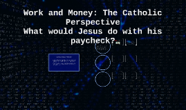 Copy of Work and Money: The Catholic Perspective