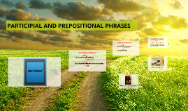 PARTICIPIAL AND PREPOSITIONAL PHRASES (I01)