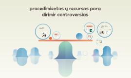procedimientos y recursos para dirmir controversias
