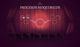 Copy of PROCESOS BIOQUIMICOS