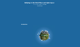 Bullying: In the Work Place and Cyber Space