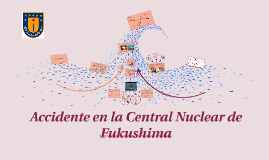 Accidente en la Central Nuclear de Fukushima