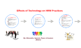 Copy of The Effects of Technology on HRM Practices