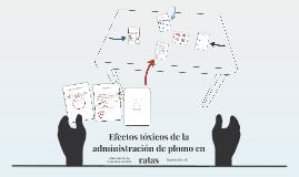 Copia de Efectos tóxicos de la administración de plomo en ratas
