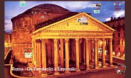 Roma - Da Fundação à Expansão