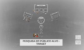 PESQUISA DO PÚBLICO ALVO - TARGET