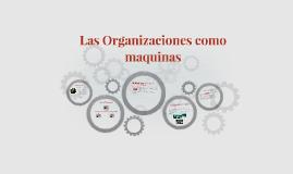 Las Organizaciones como máquinasEsquema Básico
