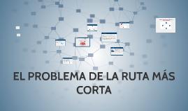Copy of EL PROBLEMA DE LA RUTA MÁS CORTA