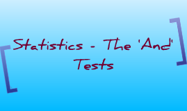 Statistics - The 'And' Tests