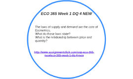 eco 365 dq week 1 Eco 365 week 5 knowledge check - the information used in the eco 365 week 5 knowledge check have been useful for the students to categorize the application of macro and microeconomic principles as linked to the real world.
