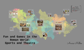 Fun and Games in the Roman world: sprots and theatre