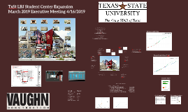 TxSt LBJ Student Center Expansion Mar '19 Exec Meeting 4.16.19