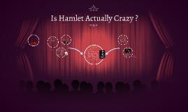 Is Hamlet Actually Crazy ?