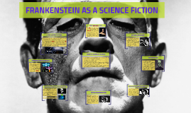 FRANKENSTEIN AS A SCIENCE FICTION