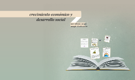 Copy of crecimiento económico y desarrollo social