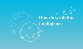 How do we define intelligence