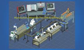 Copy of Manufactura Integrada Por Computadora CIM