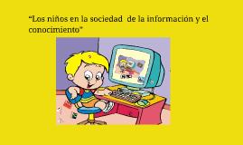 """""""Los niños en la sociedad  de la información y el  conocimie"""