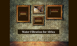 Water Filtration for Africa