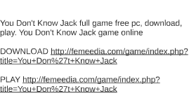 Play you dont know jack online game free jouer a zynga poker