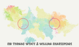 Sir Thomas Wyatt & William Shakesphere
