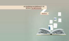 AS GUERRAS MODERNAS E AS NOVAS TECNOLOGIAS.