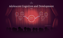 Adolescent Cognition and Development