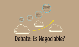 Debate: Es Negociable?