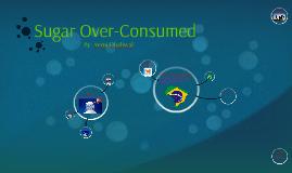 Sugar Over-Consumed
