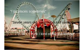"""I go places sometimes"""