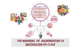 150 MANERAS  DE  INCREMENTAR LA MOTIVACIÓN EN CLASE