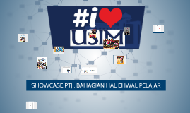 SHOWCASE PTJ : BAHAGIAN HAL EHWAL PELAJAR