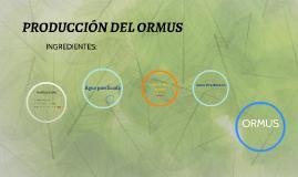 PRODUCCIÓN DEL ORMUS