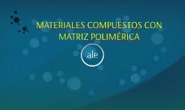MATERIALES COMPUESTOS CON MATRIZ POLIMÉRICA