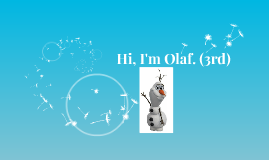 Copy of Hi, I'm Olaf.