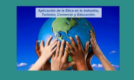 Aplicación de la Ética en la Industria, Turismo, Comercio y
