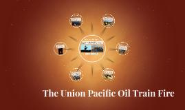The Union Pacific Oil Train Fire