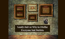 Vanity Fair or Why to Dislike Everyone but Dobbin