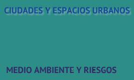 CIUDADES Y ESPACIOS URBANOS; MEDIO AMBIENTE Y RIESGOS