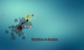 Copy of Hidrelétrica na Amazônia