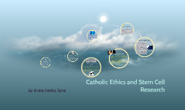 Stem Cell Research How Catholic Ethics Guide Us