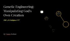 Genetic Engineering: Manipulating God's Own Creation