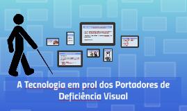 A Tecnologia em prol dos Portadores de Deficiência Visual