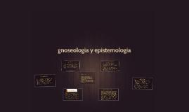 Copy of gnoseologia y epistemologia